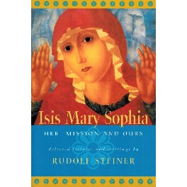 Isis - Mary - Sophia. Her Mission and ours